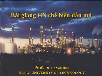 Bài giảng Công nghệ chế biến dầu mỏ - Lê Văn Hiếu