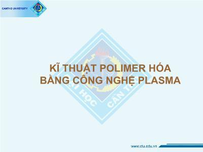 Công nghệ hóa học - Kĩ thuật polimer hóa bằng công nghệ plasma