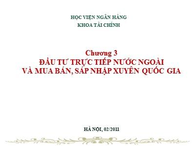 Tài chính ngân hàng - Chương 3: Đầu tư trực tiếp nước ngoài và mua bán, sáp nhập xuyên quốc gia