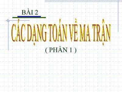 Toán học - Bài 2: Các dạng toán về ma trận