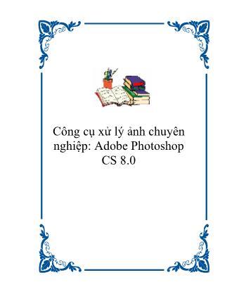 Công cụ xử lý ảnh chuyên nghiệp: Adobe Photoshop CS 8.0