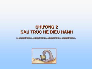 Hệ điều hành - Chương 2: Cấu trúc hệ điều hành