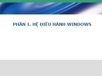 Hệ điều hành - Phần 1. Hệ điều hành windows