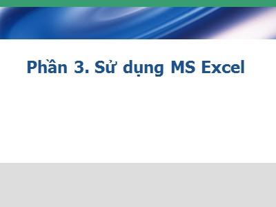 Tin học văn phòng - Phần 3. Sử dụng MS Excel
