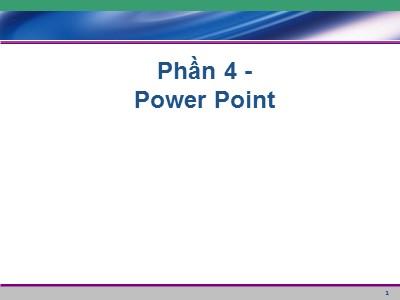 Tin học văn phòng - Phần 4: Power point